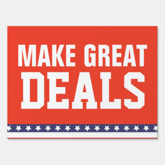 Yard Sign - MAKE GREAT DEALS BIGLY CUSTOMIZE IT