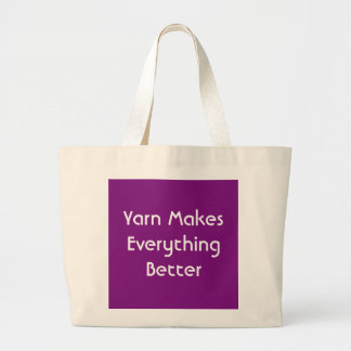 Yarn Makes Everything Better Large Tote Bag