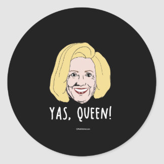 Yas Queen Hillary - Politiclothes Humor - Classic Round Sticker