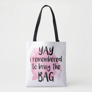 YAY I Remembered To Bring The Bag Tote - Funny
