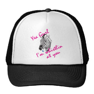 Yea gurl I m Whistlin at you Trucker Hats