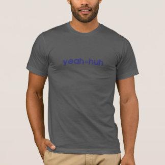 yeah huh T-Shirt