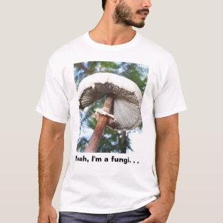 Yeah, I am a fungi. . . T-Shirt