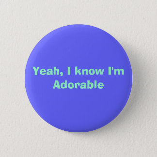 Yeah, I know I'm Adorable 2 Inch Round Button
