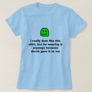 yeah, i really dont like this shirt, but im wea... T-Shirt