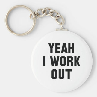 Yeah I Work Out Basic Round Button Keychain