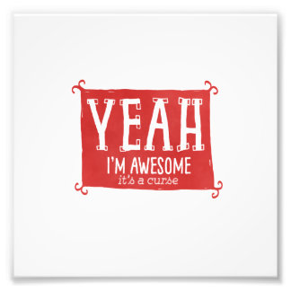 Yeah I'm Awesome it's a Curse Photo Art