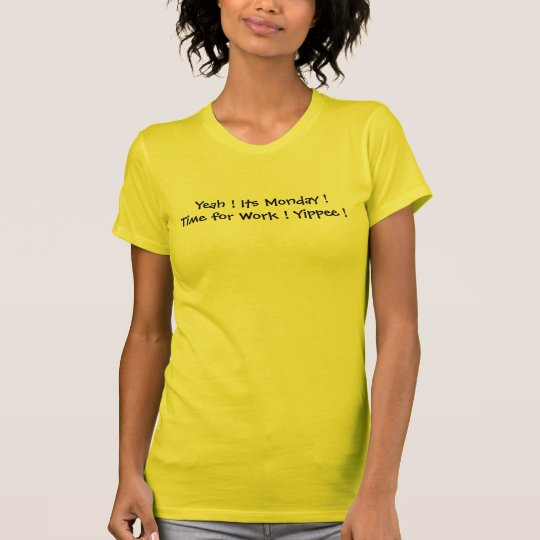 Yeah  Its Monday  Time for Work  Yippee T-Shirt