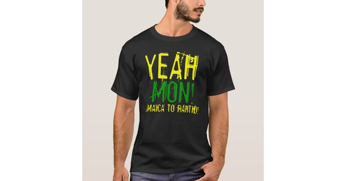 Yeah Mon Jamaica To Rahtid T Shirt Zazzle Ca