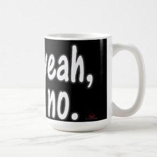 Yeah, no. coffee mug