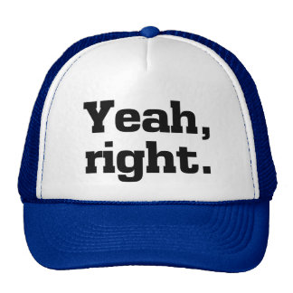 Yeah, Right.  Funny Cap Trucker Hat