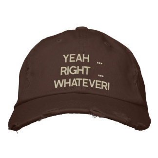 Yeah Right Whatever Embroidered Hat