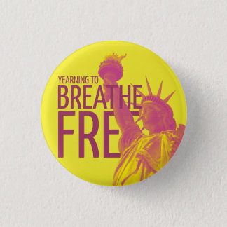 Yearning to Breathe Free 1 Inch Round Button