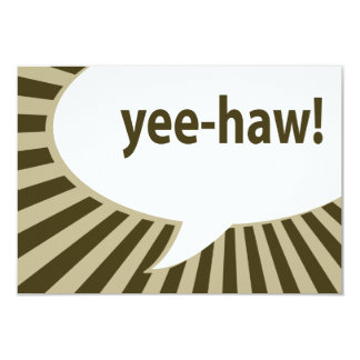 "yee-haw! : comic speech bubble 3.5"" x 5"" invitation card"