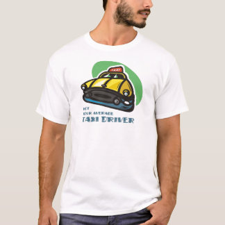 Yellow cab cartoon: Not your average taxi driver T-Shirt