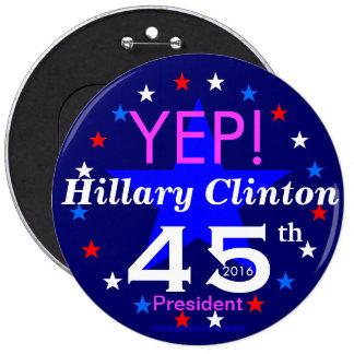 YEP! Hillary Clinton 45th President 2016 6 Inch Round Button