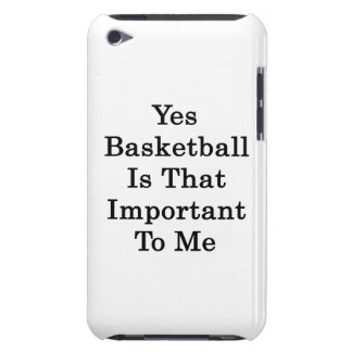 Yes Basketball Is That Important To Me iPod Touch Case