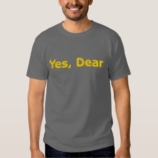 Yes Dear Funny Tshirt