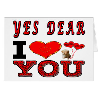 Yes Dear I Love You Greeting Card