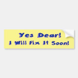 Yes Dear I Will Fix It Soon Bumper Sticker
