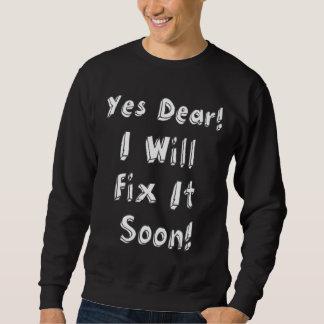 Yes Dear I Will Fix It Soon Sweatshirt