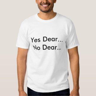 Yes Dear...No Dear...  I'd rather be fishing!! Shirts