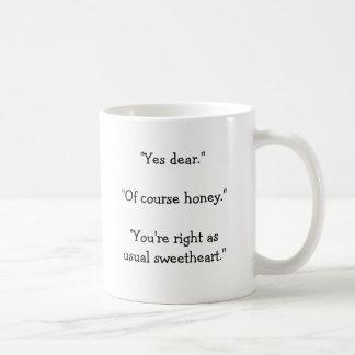 """Yes dear.""""Of course honey.""""You're right as u... Basic White Mug"