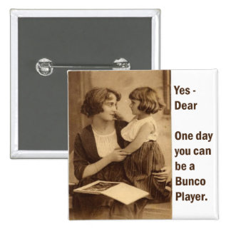 yes, dear one day you can be a bunco player 2 inch square button