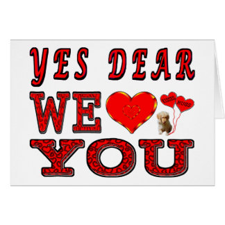 Yes Dear We Love You Greeting Card