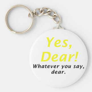 Yes Dear Whatever You Say Dear Basic Round Button Keychain