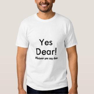 Yes, Dear!, Whatever you say dear. Tshirts
