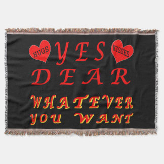 Yes Dear Whatever You Want with Hugs & Kisses Throw Blanket