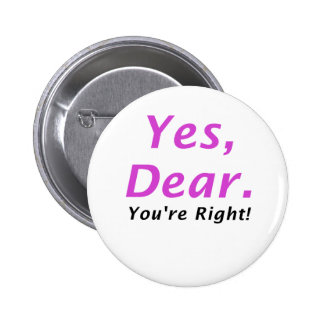 Yes Dear Youre Right 2 Inch Round Button