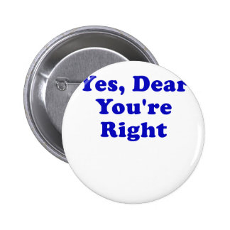 Yes Dear You're Right 2 Inch Round Button