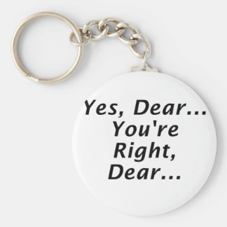 Yes Dear Youre Right Dear Basic Round Button Keychain