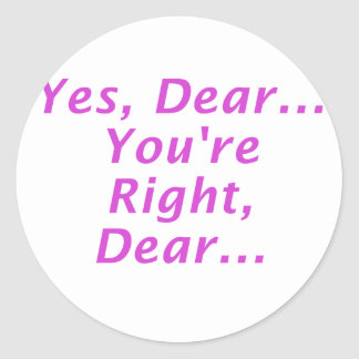 Yes Dear Youre Right Dear Round Sticker