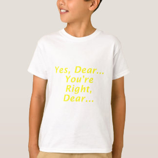 Yes Dear Youre Right Dear Shirts