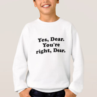 Yes Dear You're Right Dear T-shirt