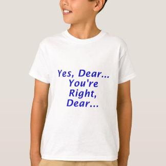 Yes Dear Youre Right Dear T-shirt