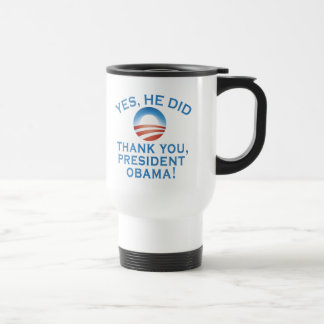 YES HE DID! Thank You President Obama! Travel Mug