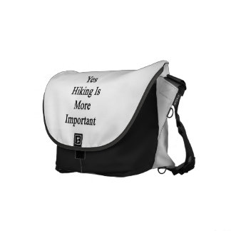 Yes Hiking Is More Important Courier Bag