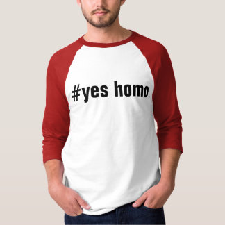 #yes homo T-Shirt