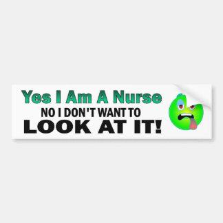 Yes I Am A Nurse No I Don't Want To Look At It Bumper Sticker