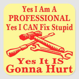 Yes I Am A Professional Yes I Can Fix Stupid Square Sticker