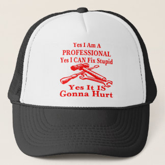 Yes I Am A Professional Yes I Can Fix Stupid Trucker Hat