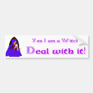 Yes I am a Witch Deal with it! Bumper Sticker