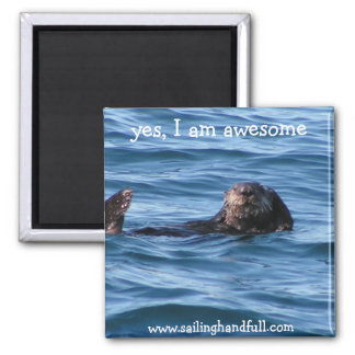 yes i am awesome sea otter magnet