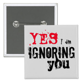 Yes I Am Ignoring You - Introvert Button
