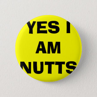 YES I AM NUTTS 2 INCH ROUND BUTTON
