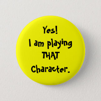 Yes!I am playingTHATCharacter. 2 Inch Round Button